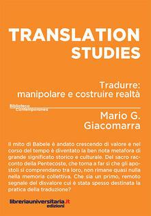 Translation studies. Tradurre: manipolare e costruire realtà - Mario Gandolfo Giacomarra - copertina