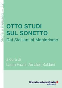 Libro Otto studi sul sonetto. Dai Siciliani al Manierismo Laura Facini Arnaldo Soldani
