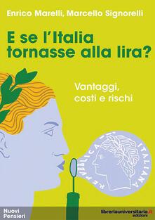 E se l'Italia tornasse alla lira? Vantaggi, costi e rischi - Enrico Marelli,Marcello Signorelli - copertina