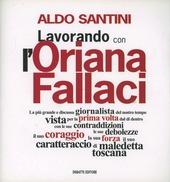 Copertina  Lavorando con l'Oriana Fallaci : la più grande e discussa giornalista del nostro tempo vista per la prima volta dal di dentro con le sue contraddizioni, le sue debolezze, il suo coraggio, la sua forza, il suo caratteraccio di maledetta toscana