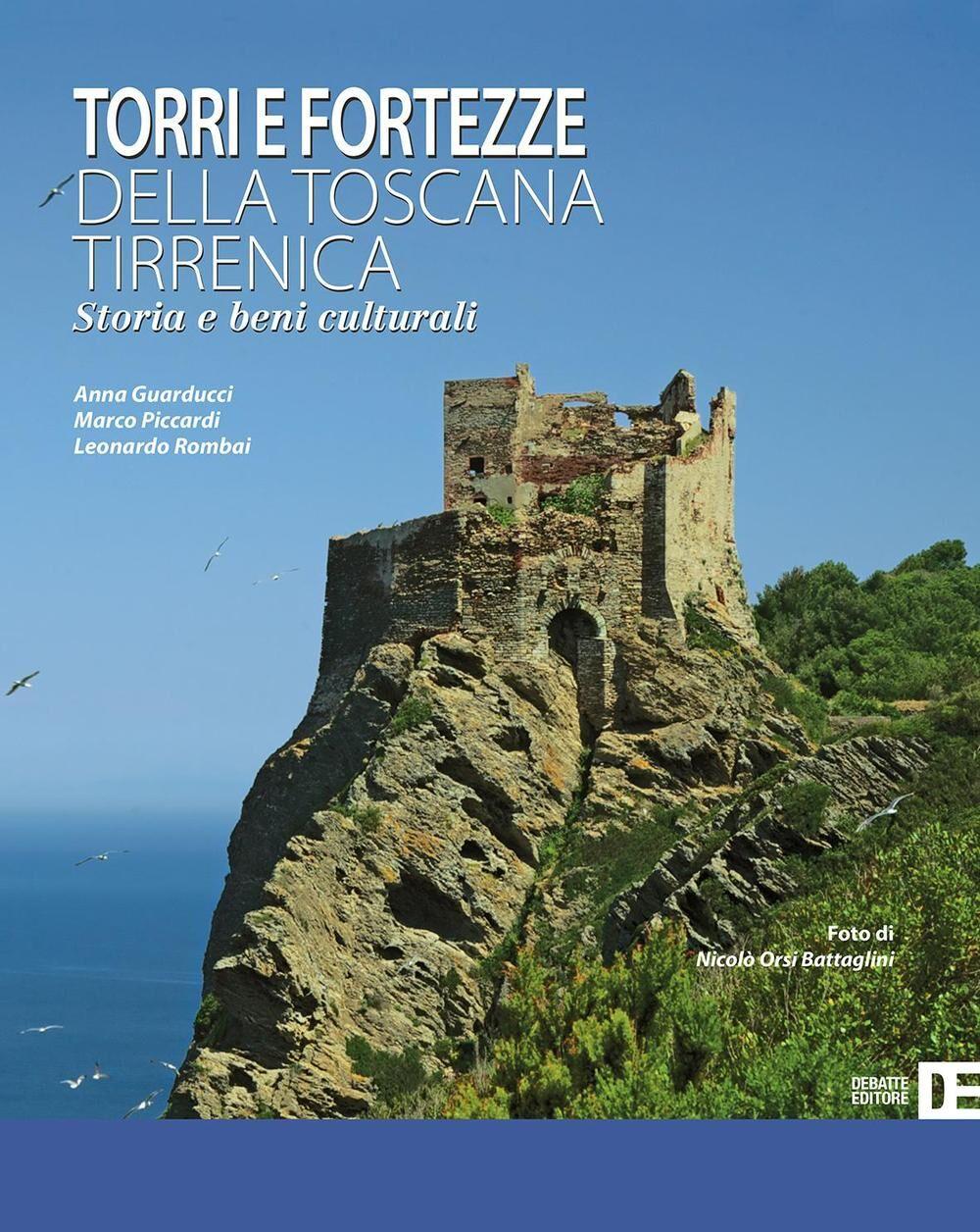 Torri e fortezze della Toscana tirrenica. Storia e beni culturali