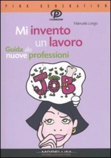 Mi invento un lavoro. Guida alle nuove professioni - Manuela Longo - copertina