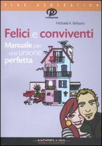 Felici e conviventi. Manuale per una unione perfetta - Michaela K. Bellisario - copertina