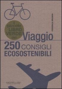 Il piccolo libro verde del viaggio. 250 consigli ecosostenibili - Federica Brunini - copertina