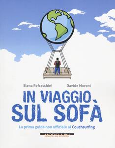 In viaggio sul sofà. La prima guida non ufficiale al couchsurfing - Elena Refraschini,Davide Moroni - copertina