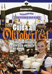 Guida all'Oktoberfest. Come sopravvivere alla festa più pazza del mondo