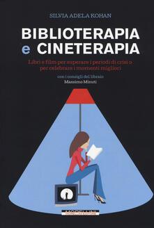 Biblioterapia e cineterapia. Libri e film per superare i momenti di crisi o per celebrare i momenti migliori.pdf