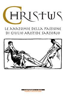 Voluntariadobaleares2014.es Christus. Le anatomie della passione di Giulio Aristide Sartorio. Ediz. illustrata Image