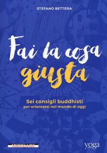 Fai la cosa giusta. Sei consigli buddhisti per orientarsi nel mondo di oggi.pdf