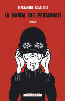 La banda dei pensionati - Alessandra Scagliola - copertina