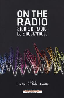 On the radio. Storie di radio, dj e rock'n'roll - copertina