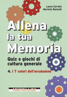 Rallydeicolliscaligeri.it Allena la tua memoria. Quiz e giochi di cultura generale. Vol. 4: 7 colori dell'arcobaleno, I. Image