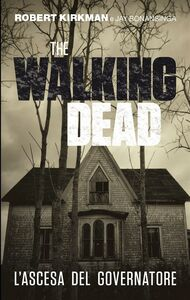 Ebook ascesa del governatore. The walking dead Bonansinga, Jay , Kirkman, Robert