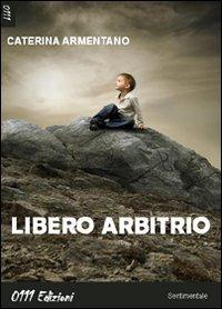 Libero arbitrio - Armentano Caterina - wuz.it