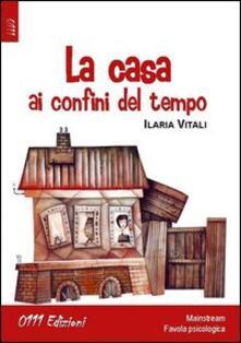 La casa ai confini del tempo - Ilaria Vitali - copertina