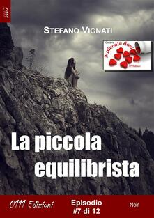 La piccola equilibrista. Vol. 7 - Stefano Vignati - ebook