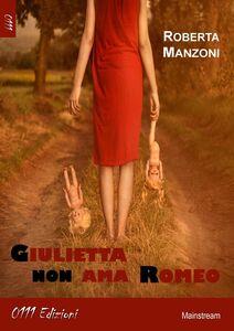 Libro Giulietta non ama Romeo Roberta Manzoni