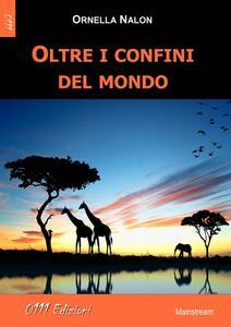 Oltre i confini del mondo - Ornella Nalon - copertina