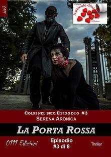 La porta rossa. Colpi nel buio. Vol. 3 - Serena Aronica - ebook