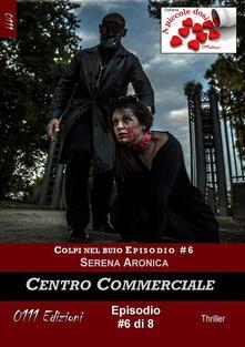 Centro commerciale. Colpi nel buio. Vol. 6 - Serena Aronica - ebook