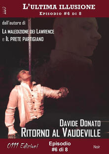 Ritorno al Vaudeville. L'ultima illusione. Vol. 6 - Davide Donato - ebook