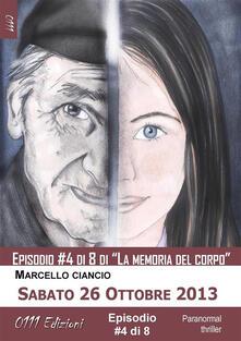 Sabato 26 ottobre 2013. La memoria del corpo. Vol. 4 - Marcello Ciancio - ebook
