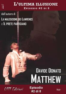 Matthew. L'ultima illusione. Vol. 2 - Davide Donato - ebook