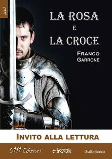 La rosa e la croce - Franco Garrone - ebook