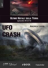 Ufo Crash. L'ultimo Natale sulla Terra. Vol. 4