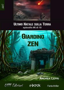 Giardino zen. L'ultimo Natale sulla Terra. Vol. 6 - Andrea Lepri - ebook