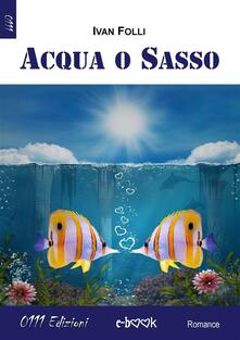 Acqua o sasso - Ivan Folli - ebook