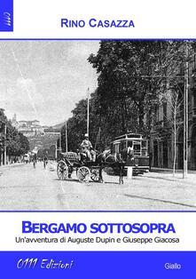 Bergamo sottosopra. Un'avventura di Auguste Dupin e Giuseppe Giacosa - Rino Casazza - copertina