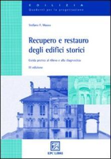 Recupero e restauro degli edifici storici. Guida pratica al rilievo e alla diagnostica - Stefano F. Musso - copertina
