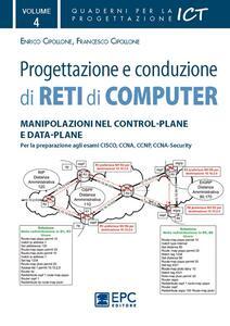 Progettazione e conduzione di reti di computer. Vol. 4: Manipolazione nel control-plane e data-plane.