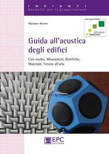Guida allacustica degli edifici. Casi studio, misurazioni, bonifiche, materiali, tenuta allaria.pdf