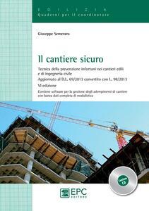 Il cantiere sicuro. Tecnica della prevenzione infortuni nei cantieri edili e di ingeneria civile. Con CD-ROM