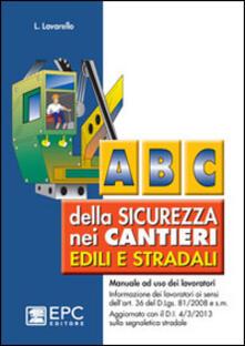 Abc della sicurezza nei cantieri edili e stradali. Manuale ad uso dei lavoratori.pdf