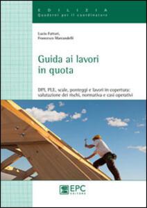 Guida ai lavori in quota. DPI, PLE, scale, ponteggi e lavori in copertura. Valutazione dei rischi, normativa e casi operativi