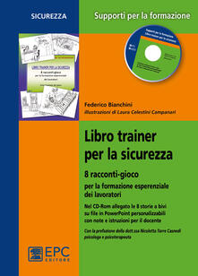 Libro trainer per la sicurezza. 8 racconti-gioco per la formazione esperienziale dei lavoratori. Con CD-ROM.pdf