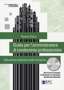 Guida per l'amministratore di condominio professionista. Dalla gestione artigianale a quella manageriale. Con CD-ROM