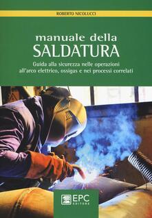 Manuale della saldatura. Guida alla sicurezza nelle operazioni allarco elettrico, ossigas e nei processi correlati.pdf