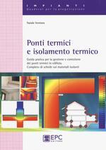 Ponti termici e isolamento termico. Guida pratica per la gestione e correzione dei ponti termici in edilizia. Completo di schede sui materiali isolanti