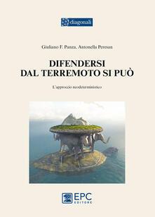 Difendersi dal terremoto si può. L'approccio neodeterministico - Giuliano F. Panza,Antonella Peresan - copertina