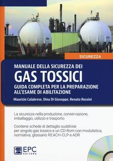 Manuale della sicurezza dei gas tossici. Guida completa per la preparazione allesame di abilitazione. Con CD-ROM.pdf