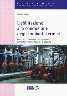 L abilitazione alla conduzione degli impianti termici. Guida per lottenimento del patentino completa di quesiti desame.pdf