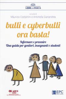 Bulli e cyberbulli ora basta! Informare e prevenire. Una guida per genitori, insegnanti e studenti.pdf