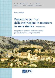 Progetto e verifica delle costruzioni in muratura in zona sismica. Con particolari riferimenti alle norme tecniche per le costruzioni D.M. 17 gennaio 2018.pdf