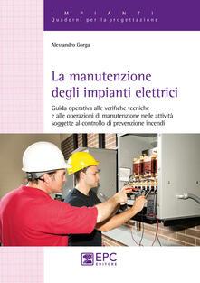 Amatigota.it La manutenzione degli impianti elettrici. Guida operativa alle verifiche tecniche e alle operazioni di manutenzione nelle attività soggette al controllo di prevenzione incendi Image