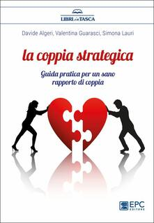 La coppia strategica. Guida pratica per un sano rapporto di coppia.pdf