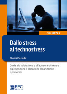 Camfeed.it Dallo stress al technostress. Guida alla valutazione e all'adozione di misure di prevenzione e protezione organizzative e personali Image